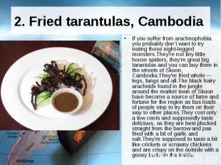 2. Fried tarantulas, Cambodia If you suffer from arachnophobia you probabl