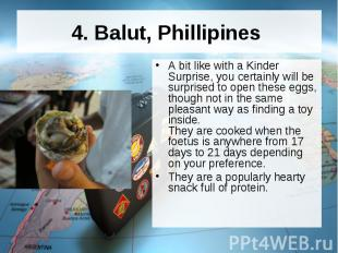 4. Balut, Phillipines A bit like with a Kinder Surprise, you certainly will be s