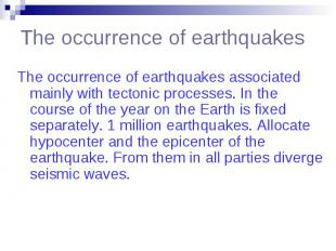 The occurrence of earthquakes The occurrence of earthquakes associated mainly wi