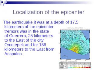 Localization of the epicenter The earthquake it was at a depth of 17,5 kilometer
