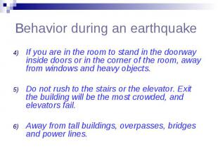 Behavior during an earthquake If you are in the room to stand in the doorway ins