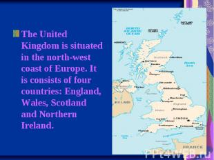 The United Kingdom is situated in the north-west coast of Europe. It is consists