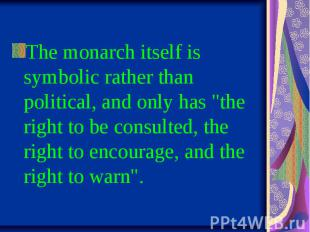 "The monarch itself is symbolic rather than political, and only has ""the rig"