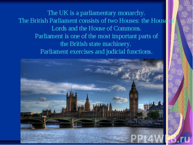 The UK is a parliamentary monarchy. The British Parliament consists of two Houses: the House of Lords and the House of Commons. Parliament is one of the most important parts of the British state …