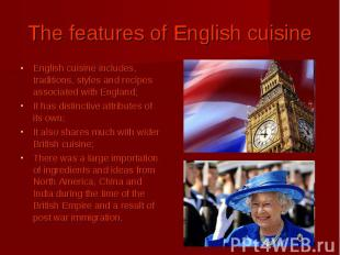 The features of English cuisine English cuisine includes, traditions, styles and