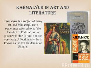 Karmalyuk is a subject of many art- and folk-songs. He is sometimes referred to