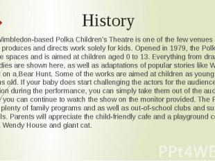 History The Wimbledon-based Polka Children's Theatre is one of the few venues in