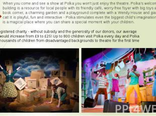 When you come and see a show at Polka you won't just enjoy the theatre. Polka's