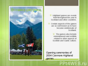 Highland games are events held throughout the year in Scotland and other countri