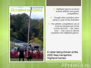 Highland games revolved around athletic and sports competitions. Highland games