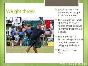 Weight throw Weight throw, also known as the weight for distance event. The weig