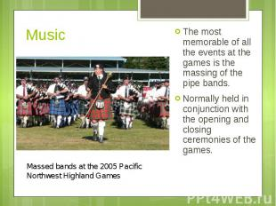 Music The most memorable of all the events at the games is the massing of the pi