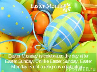 Easter Monday is celebrated the day after Easter Sunday. Unlike Easter Sunday, E