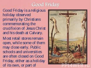 Good Friday is a religious holiday observed primarily by Christians commemoratin