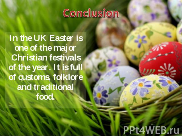 In the UK Easter is one of the major Christian festivals of the year. It is full of customs, folklore and traditional food. In the UK Easter is one of the major Christian festivals of the year. It is full of customs, folklore and traditional food.