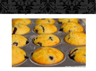 After taking out the muffins from the oven, make sure you give it a rest before