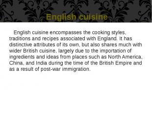 English cuisine English cuisine encompasses the cooking styles, traditions and r