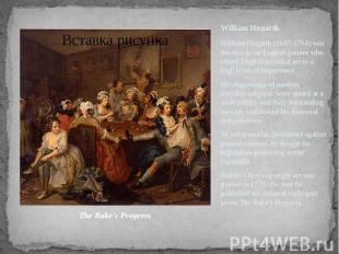William Hogarth William Hogarth (1697-1764) was the first great English painter