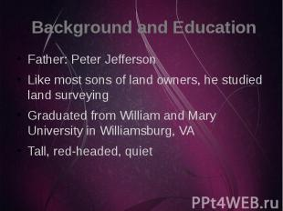 Background and Education Father: Peter Jefferson Like most sons of land owners,