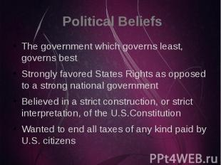 Political Beliefs The government which governs least, governs best Strongly favo