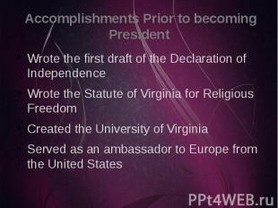 Accomplishments Prior to becoming President Wrote the first draft of the Declara