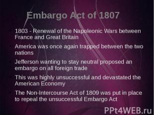 Embargo Act of 1807 1803 - Renewal of the Napoleonic Wars between France and Gre