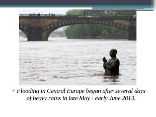 Flooding in Central Europe began after several days of heavy rains in late May -