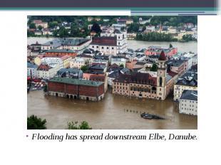 Flooding has spread downstream Elbe, Danube. Flooding has spread downstream Elbe