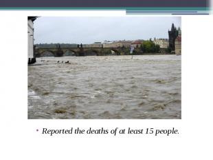 Reported the deaths of at least 15 people. Reported the deaths of at least 15 pe