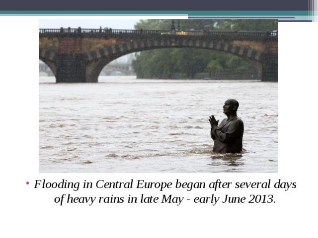 Flooding in Central Europe began after several days of heavy rains in late May - early June 2013. Flooding in Central Europe began after several days of heavy rains in late May - early June 2013.