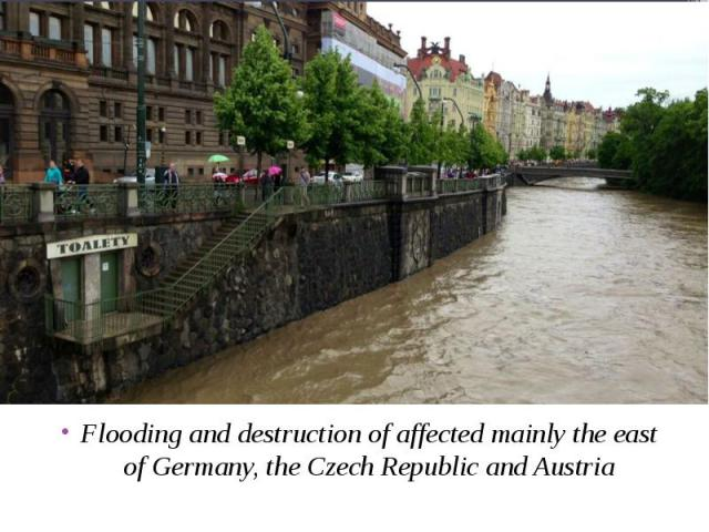 Flooding and destruction of affected mainly the east of Germany, the Czech Republic and Austria Flooding and destruction of affected mainly the east of Germany, the Czech Republic and Austria