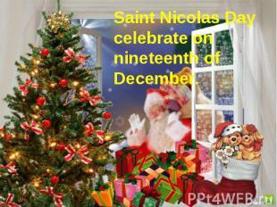Saint Nicolas Day celebrate on nineteenth of December.