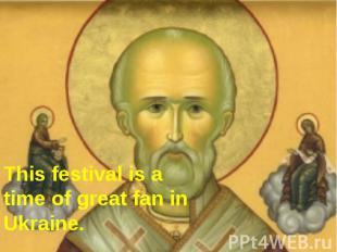 This festival is a time of great fan in Ukraine.