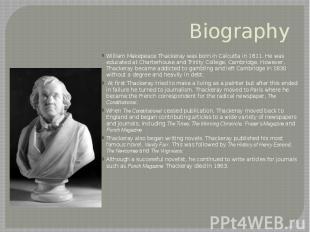 Biography William Makepeace Thackeray was born in Calcutta in 1811. He was educa
