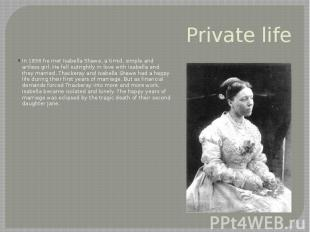 Private life In 1836 he met Isabella Shawe, a timid, simple and artless girl. He