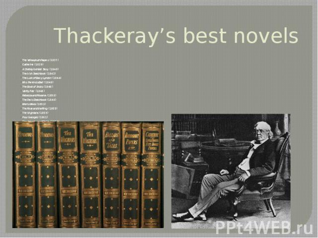 Thackeray's best novels The Yellowplush Papers (1837) Catherine(1839) A Shabby Genteel Story(1840) The Irish Sketchbook(1843) The Luck of Barry Lyndon(1844) Mrs. Perkins's Ball(1846) The Book of Snobs (1848) Vanity Fair…
