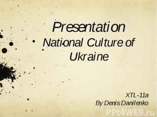 Presentation National Culture of Ukraine XTL-11a By Denis Danilenko