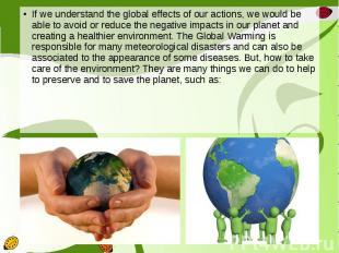 If we understand the global effects of our actions, we would be able to avoid or