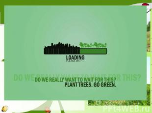 Also we try to plant more trees, as possible. Each live can save the planet and