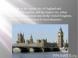 London is the capital city ofEnglandand theUnited Kingdom, and