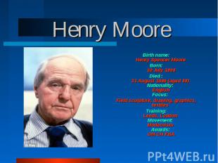 Birth name: Henry Spencer Moore Born: 30 July 1898 Died : 31 August 1986 (aged 8