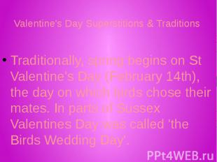 Valentine's Day Superstitions & Traditions Traditionally, spring begins on S