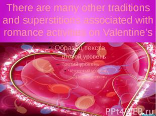 There are many other traditions and superstitions associated with romance activi