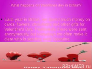 What happens on Valentines day in Britain? Each year in Britain, we spend much m