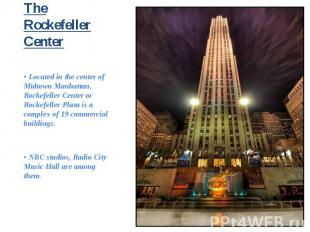 • Located in the center of Midtown Manhattan, Rockefeller Center or Rockefeller