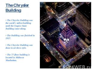 • The Chrysler Building was the world`s tallest building until the Empire State