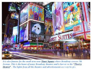 It is also famous for the small area near Times Square where Broadway crosses 7t