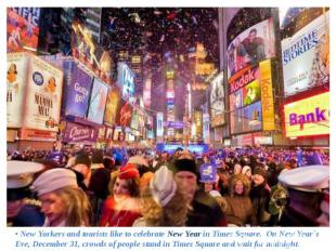 • New Yorkers and tourists like to celebrate New Year in Times Square. On New Ye