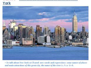 • To talk about New York we`ll need new words and expressions: some names of pla