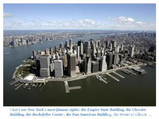 • Let`s see New York`s most famous sights: the Empire State Building, the Chrysl